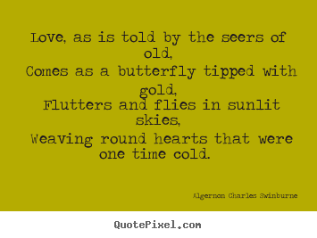 Customize photo quotes about love - Love, as is told by the seers of old, comes as a butterfly..