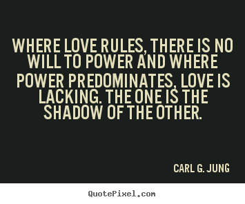Create custom photo quotes about love - Where love rules, there is no will to power and where power..