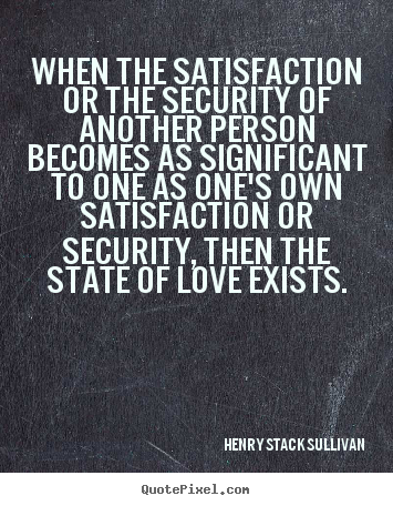 Quotes About Security Alluring When The Satisfaction Or The Security Of Another Person Becomes