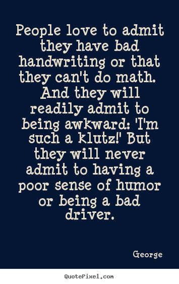 Quote about love - People love to admit they have bad ...