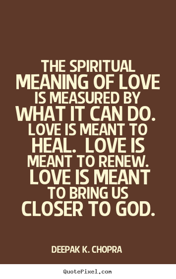 Spiritual Quotes On Love Best Deepak Kchopra Image Sayings  The Spiritual Meaning Of Love Is