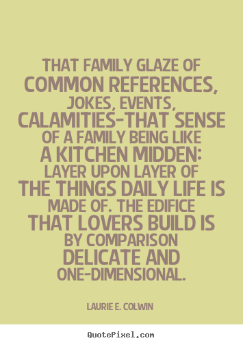 Laurie E Colwin Picture Quotes That Family Glaze Of Common