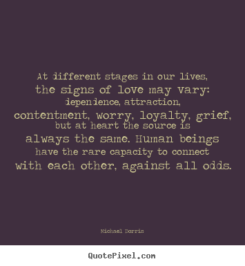 Quote about love - At different stages in our lives, the signs of love may vary: dependence,..