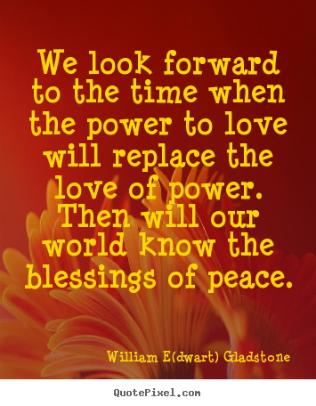 Love quotes - We look forward to the time when the power to love will replace the..