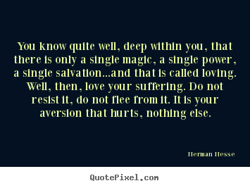 Love quotes - You know quite well, deep within you, that there is only a single..