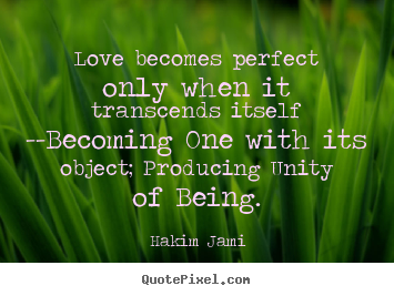 Love quotes - Love becomes perfect only when it transcends itself --becoming..