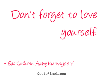 Sayings about love - Don't forget to love yourself.