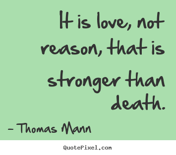 Quotes About Love Death : Create your own photo quotes about love - It is love, not reason, that ...