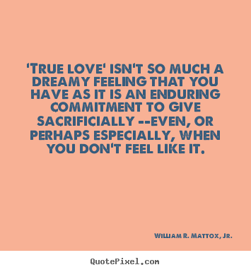Quotes about love - 'true love' isn't so much a dreamy feeling that you have..