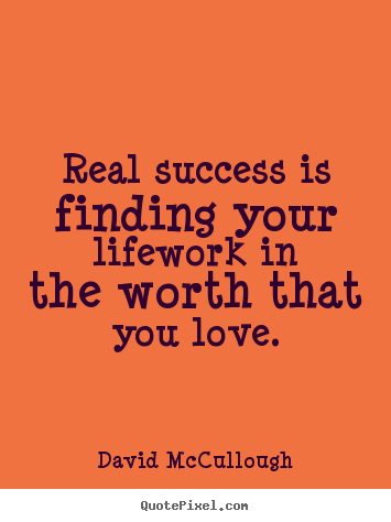 Quotes about love - Real success is finding your lifework in the worth..