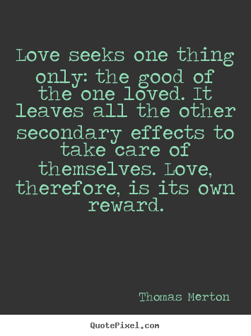 Love quote - Love seeks one thing only: the good of the one loved. it leaves all..