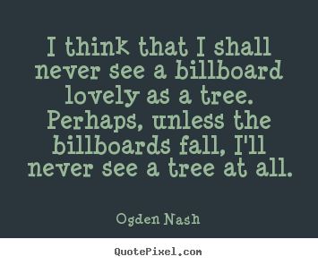 Quotes about love - I think that i shall never see a billboard lovely..