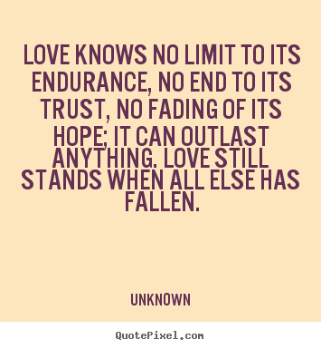Endurance Quotes Impressive Unknown Image Quotes  Love Knows No Limit To Its Endurance No