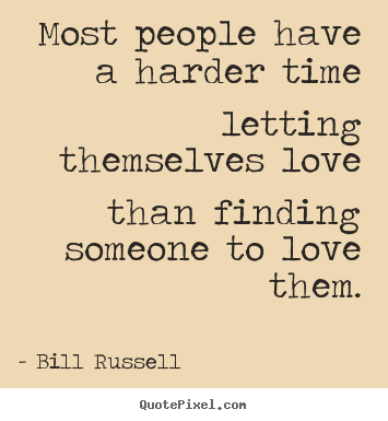 Genial Bill Russell Picture Quote   Most People Have A Harder Time Letting  Themselves Love.
