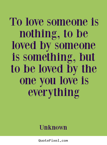 Quotes About Loving Someone Mesmerizing Make Personalized Picture Quotes About Love  To Love Someone Is