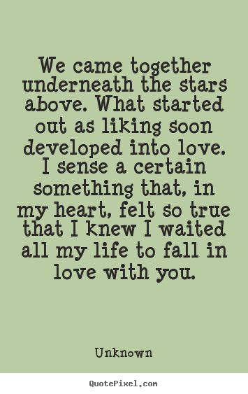 We Came Together Underneath The Stars Above What Unknown Greatest Love Quotes