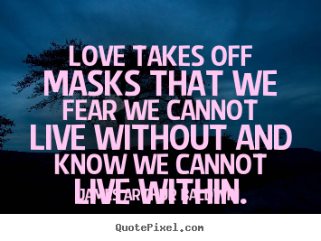 Love Takes Off Masks That We Fear We Cannot Live.. James Arthur Baldwin Love
