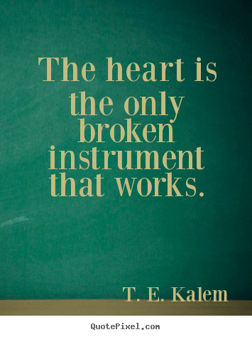 Quotes about love - The heart is the only broken instrument that..
