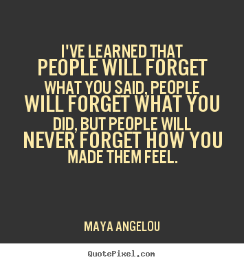 I've learned that people will forget what.. Maya Angelou famous