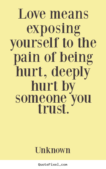 Quotes For Being Hurt By Someone You Love: Quotes By Unknown