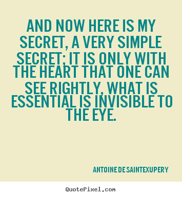 And now here is my secret, a very simple secret; it.. Antoine De Saint-Exupery greatest love quote