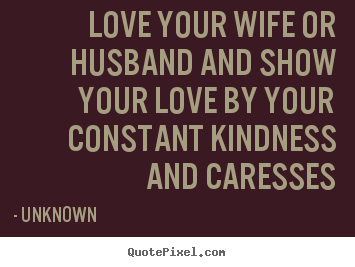 Love Quotes For Your Wife Alluring Love Your Wife Or Husband And Show Your Loveyour Constant