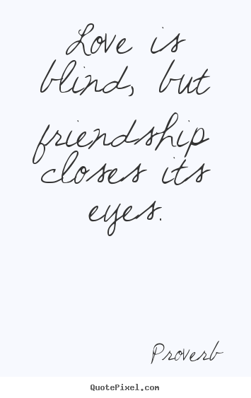Love quotes - Love is blind, but friendship closes its eyes.