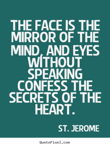 Quote about love - The face is the mirror of the mind, and eyes..