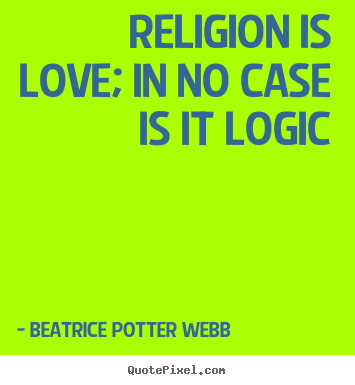 Love quotes - Religion is love; in no case is it logic