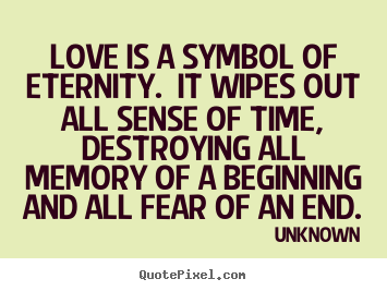 Quotes about love - Love is a symbol of eternity. it wipes out..