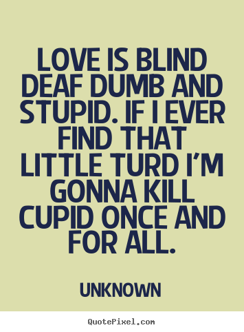Stupid Quotes About Love. QuotesGram