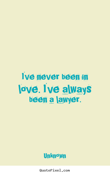 love quotes i 39 ve never been in love i 39 ve always been a