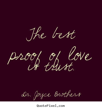 Dr. Joyce Brothers Picture Quotes   The Best Proof Of Love Is Trust.