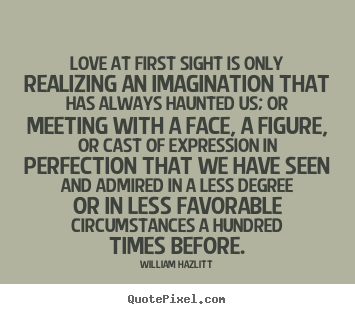 Great Quotes About Love At First Sight : quotes Love at first sight is only realizing an imagination.. Love