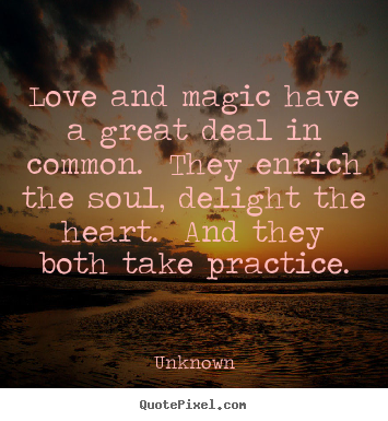 Love quotes - Love and magic have a great deal in common...