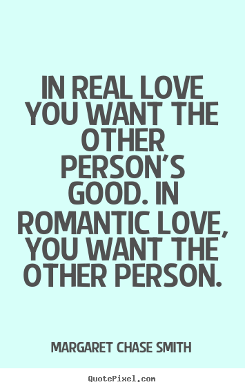 Make Custom Picture Quotes About Love   In Real Love You Want The Other  Personu0027s Good. In Romantic Love,.