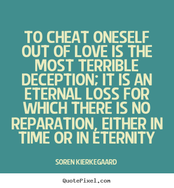 Quotes About Love To Cheat Oneself Out Of Love Is The Most Terrible Stunning Deception Love Quotes