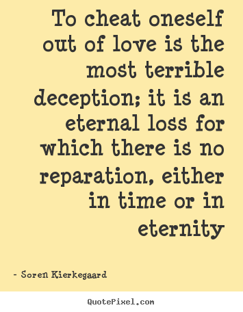 Quotes About Love To Cheat Oneself Out Of Love Is The Most Terrible Adorable Deception Love Quotes