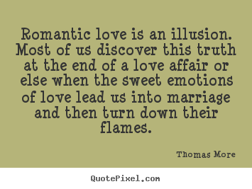 Love quotes - Romantic love is an illusion. most of us discover this truth..