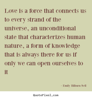 Make personalized picture quote about love - Love is a force that connects us to every strand of..