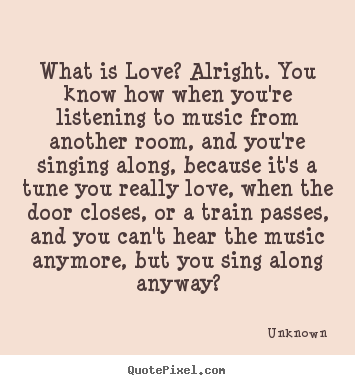 Sayings About Love What Is Love Alright You Know How When You're Cool Love Quotes Love Anyway