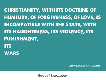 Quote about love - Christianity, with its doctrine of humility, of forgiveness,..