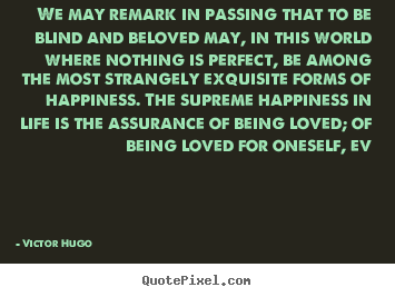 Love Quotes   We May Remark In Passing That To Be Blind And.