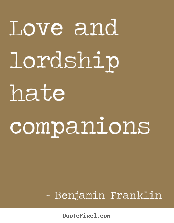 Quote about love - Love and lordship hate companions