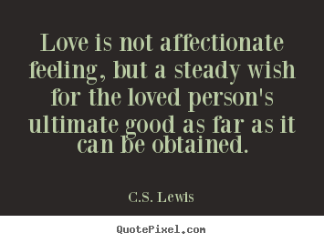 Make personalized picture quote about love - Love is not affectionate feeling, but a steady wish for the loved..
