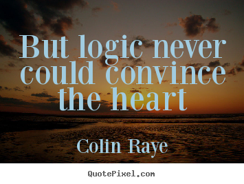 Quote about love - But logic never could convince the heart