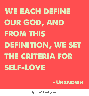 Unknown picture quotes - We each define our god, and from this definition, we set the.. - Love quote