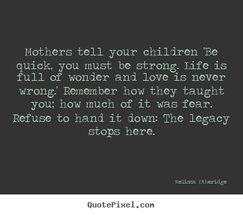 Quick I Love You Quotes Cool Melissa Etheridge Picture Quotes  Mothers Tell Your Children 'be