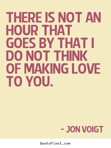 Create custom poster quotes about love - There is not an hour that ...