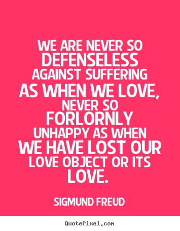 sigmund freud picture quotes we are never so defenseless